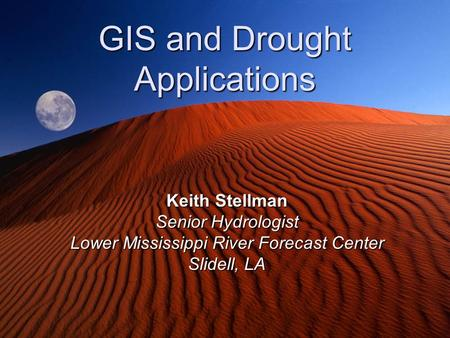 GIS and Drought Applications Keith Stellman Senior Hydrologist Lower Mississippi River Forecast Center Slidell, LA.
