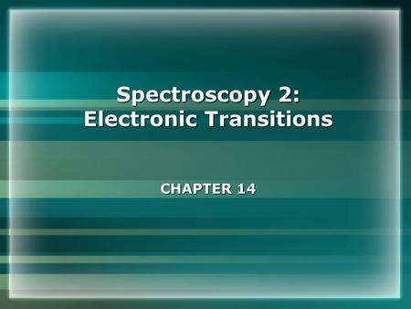 Spectroscopy 2: Electronic Transitions CHAPTER 14.