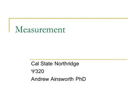 Measurement Cal State Northridge  320 Andrew Ainsworth PhD.