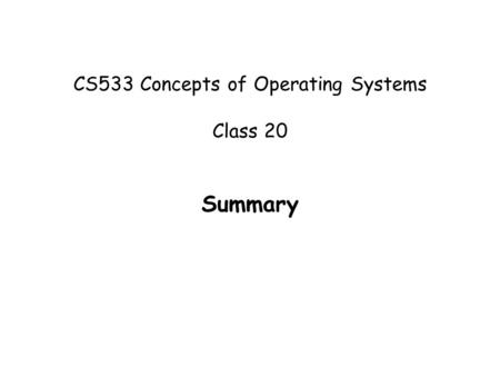CS533 Concepts of Operating Systems Class 20 Summary.