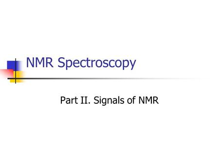 NMR Spectroscopy Part II. Signals of NMR. Free Induction Decay (FID) FID represents the time-domain response of the spin system following application.