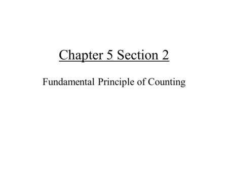 Chapter 5 Section 2 Fundamental Principle of Counting.