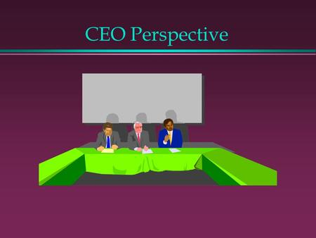 CEO Perspective. CEO's Strategic Agenda l Personal Vision of What the Organization Can/Should Be l Strategy as to How to Achieve this Vision l Personal.