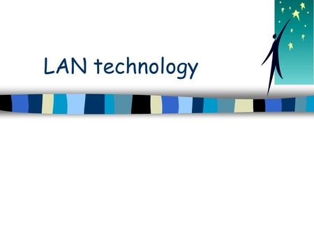LAN technology. Note n These slides contain a number of (basic) animations… –They do not therefore translate well to handouts...