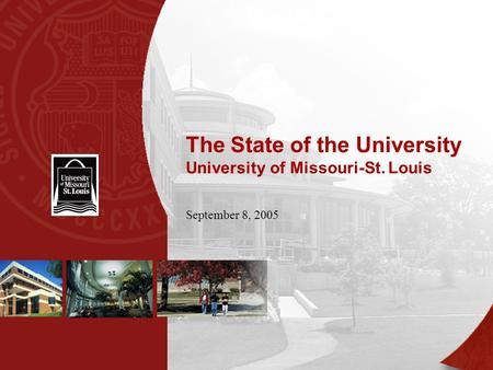 The State of the University University of Missouri-St. Louis September 8, 2005.