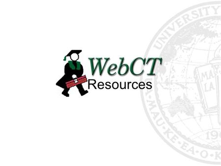 Resources. Overview Problem Report WebCT Faculty & Student Support Searching.