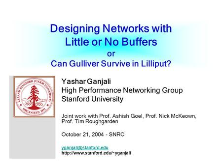 Designing Networks with Little or No Buffers or Can Gulliver Survive in Lilliput? Yashar Ganjali High Performance Networking Group Stanford University.