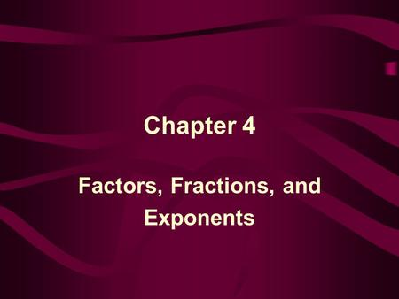 Factors, Fractions, and Exponents