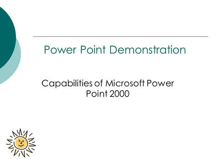 Power Point Demonstration Capabilities of Microsoft Power Point 2000.