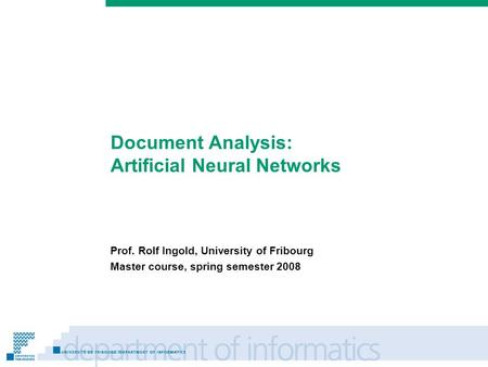 Prénom Nom Document Analysis: Artificial Neural Networks Prof. Rolf Ingold, University of Fribourg Master course, spring semester 2008.