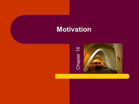 Motivation Chapter 16.