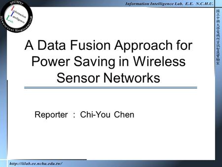 A Data Fusion Approach for Power Saving in Wireless Sensor Networks Reporter : Chi-You Chen.