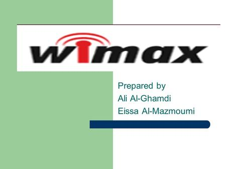 Prepared by Ali Al-Ghamdi Eissa Al-Mazmoumi. OUTLINE Overview – WiMAX Benefits. – Frequency Bands. – WiMAX Network Topologies. Physical Layer – Modulation.