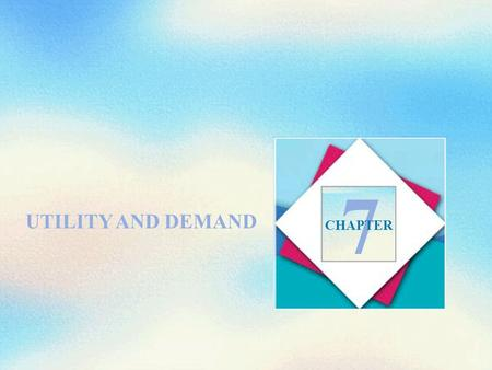 UTILITY AND DEMAND 7 CHAPTER. Objectives After studying this chapter, you will able to  Describe preferences using the concept of utility and distinguish.