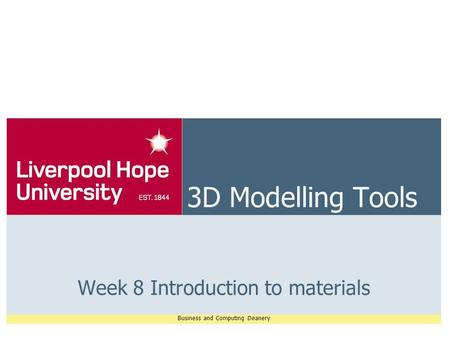 Business and Computing Deanery 3D Modelling Tools Week 8 Introduction to materials.
