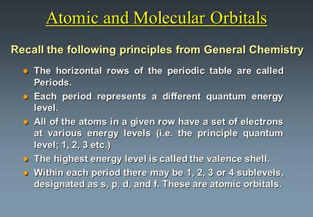 Atomic and Molecular Orbitals l The horizontal rows of the periodic table are called Periods. l Each period represents a different quantum energy level.