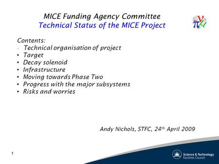 1 MICE Funding Agency Committee Technical Status of the MICE Project Contents: Technical organisation of project Target Decay solenoid Infrastructure Moving.