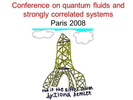 Conference on quantum fluids and strongly correlated systems Paris 2008.