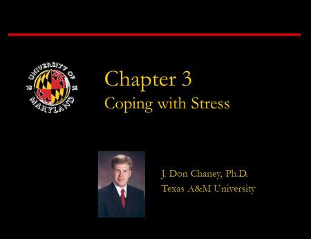 Chapter 3 Coping with Stress J. Don Chaney, Ph.D. Texas A&M University.