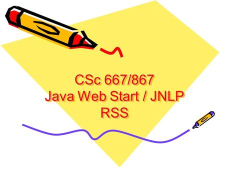 CSc 667/867 Java Web Start / JNLP RSS. Deploying Software with JNLP and Java Web Start Delivering client-side Java technology-based programs has recently.
