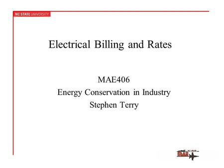 Electrical Billing and Rates MAE406 Energy Conservation in Industry Stephen Terry.
