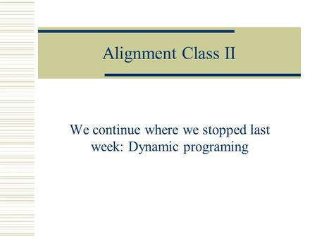 We continue where we stopped last week: Dynamic programing