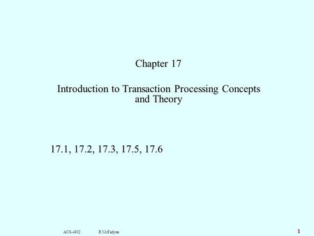 ACS-4902 R McFadyen 1 Chapter 17 Introduction to Transaction Processing Concepts and Theory 17.1, 17.2, 17.3, 17.5, 17.6.