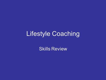 Lifestyle Coaching Skills Review. Lifestyle Coaches Our purpose is to support & facilitate lifestyle changes and goals participants have set for themselves.