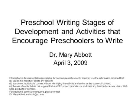 Preschool Writing Stages of Development and Activities that Encourage Preschoolers to Write Dr. Mary Abbott April 3, 2009 Information in this presentation.