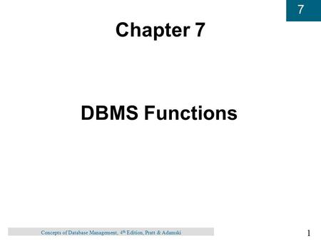 1 7 Concepts of Database Management, 4 th Edition, Pratt & Adamski Chapter 7 DBMS Functions.