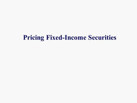 Pricing Fixed-Income Securities. The Mathematics of Interest Rates Future Value & Present Value: Single Payment Terms Present Value = PV  The value today.