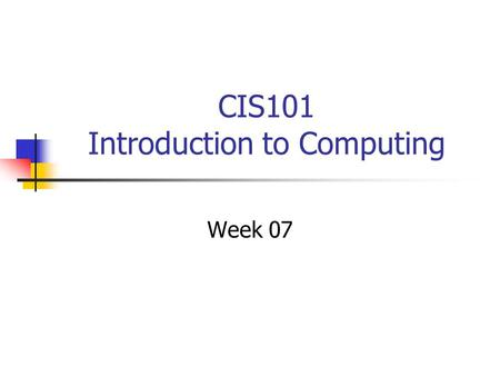 CIS101 Introduction to Computing Week 07. Agenda Your questions JavaScript text Resume project HTML Project Three This week online Next class.