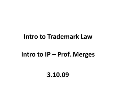 Intro to Trademark Law Intro to IP – Prof. Merges 3.10.09.