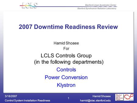 Hamid Shoaee Control System Installation 3/16/2007 1 2007 Downtime Readiness Review Hamid Shoaee For LCLS Controls Group.