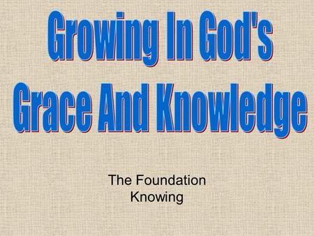 The Foundation Knowing. Review Most things need a proper foundation A building, a sports team, individual athletics, and disciples. Steps need to be followed.