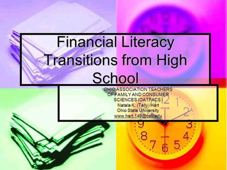 Financial Literacy Transitions from High School OHIO ASSOCIATION TEACHERS OF FAMILY AND CONSUMER SCIENCES (OATFACS ) Natala K. (Tally) Hart Ohio State.