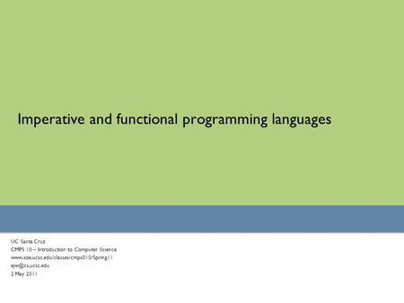 Imperative and functional programming languages UC Santa Cruz CMPS 10 – Introduction to Computer Science