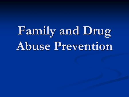 Family and Drug Abuse Prevention. The goal of prevention science is to prevent, delay the onset of, or moderate problems such as substance abuse, associated.