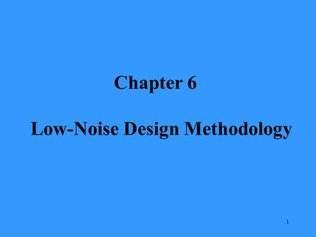 1 Chapter 6 Low-Noise Design Methodology. 2 Low-noise design from the system designer's viewpoint is concerned with the following problem: Given a sensor.