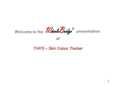 1 TiVi70 – Skin Colour Tracker Welcome to the presentation of.