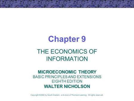 Chapter 9 THE ECONOMICS OF INFORMATION Copyright ©2002 by South-Western, a division of Thomson Learning. All rights reserved. MICROECONOMIC THEORY BASIC.