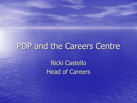 PDP and the Careers Centre Nicki Castello Head of Careers.