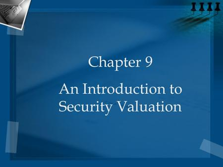 Chapter 9 An Introduction to Security Valuation. 2 The Investment Decision Process Determine the required rate of return Evaluate the investment to determine.