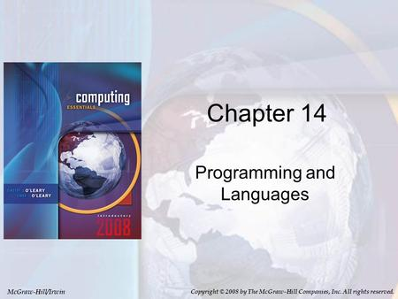McGraw-Hill/Irwin Copyright © 2008 by The McGraw-Hill Companies, Inc. All rights reserved. Chapter 14 Programming and Languages.