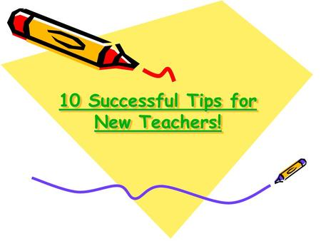 10 Successful Tips for New Teachers! 10 Successful Tips for New Teachers! 10 Successful Tips for New Teachers! 10 Successful Tips for New Teachers!