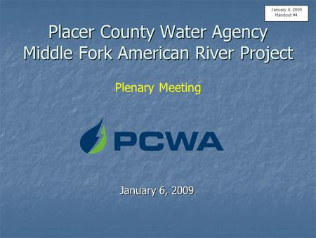 Placer County Water Agency Middle Fork American River Project Placer County Water Agency Middle Fork American River Project Plenary Meeting January 6,