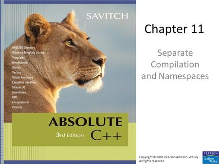 Chapter 11 Separate Compilation and Namespaces Copyright © 2008 Pearson Addison-Wesley. All rights reserved.