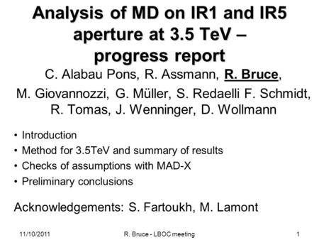 1 Analysis of MD on IR1 and IR5 aperture at 3.5 TeV – progress report C. Alabau Pons, R. Assmann, R. Bruce, M. Giovannozzi, G. Müller, S. Redaelli F. Schmidt,