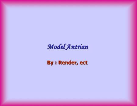 Model Antrian By : Render, ect. Outline  Characteristics of a Waiting-Line System.  Arrival characteristics.  Waiting-Line characteristics.  Service.