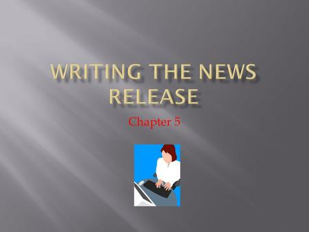 Chapter 5.  The basic news release is considered the backbone of almost every publicity plan.  But there are obstacles and challenges to getting the.